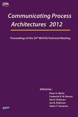 Communicating Process Architectures 2012: Proceedings of the 34th WoTUG Technical Meeting - Communicating Process Architecture 1 (Paperback)