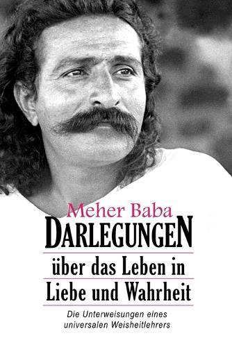Meher Baba Darlegungen: �ber Das Leben in Liebe Und Wahrheit (Paperback)