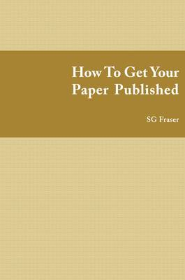 How to Get Your Paper Published: Winning the Publication Race (Paperback)