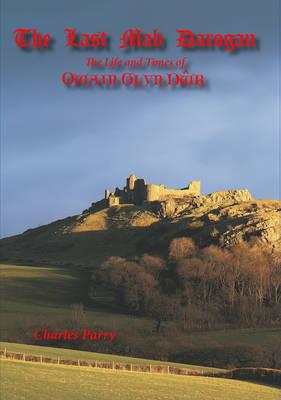 The Last Mab Darogan: The Life and Times of Owain Glyn Dwr (Hardback)
