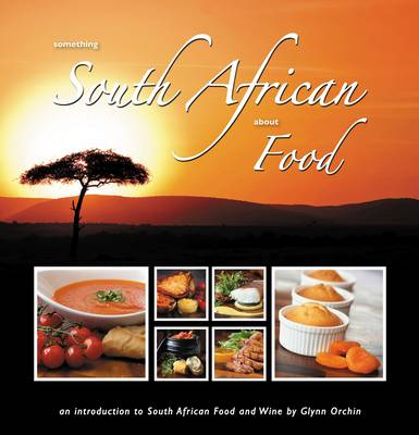 Something South African About Food: An Introduction to South African Food and Wine (Hardback)