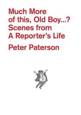 Much More of This, Old Boy...?: Scenes from a Reporter's Life (Paperback)
