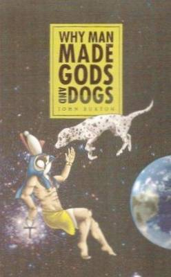 Why Man Made Gods and Dogs: The Evolution of Religion (Paperback)