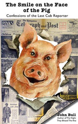 The Smile on the Face of the Pig: Confessions of the Last Cub Reporter (Paperback)