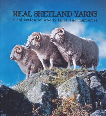 Real Shetland Yarns: A Collection of Wooly Tales and Memories (Paperback)