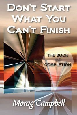 Don't Start What You Can't Finish: The Book of Completion (Paperback)