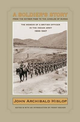 A Soldier's Story - From the Khyber Pass to the Jungles of Burma: The Memoir of a British Officer in the Indian Army 1933-1947 (Hardback)