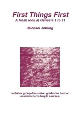First Things First: A fresh look at Genesis 1 to 11 (Paperback)