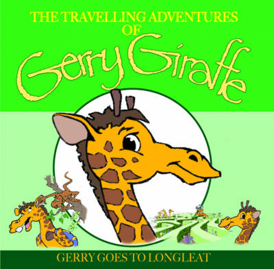 Gerry Goes to Longleat - Travelling Adventures of Gerry Giraffe (Paperback)
