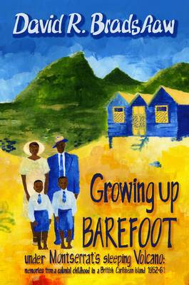 Growing Up BAREFOOT Under Montserrat's Sleeping Volcano: Memories from a Colonial Childhood in a British Carribbean Island 1952-61 (Paperback)