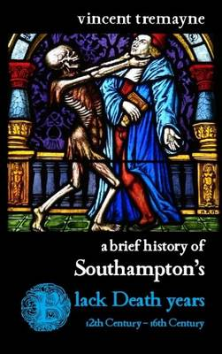 A Brief History of Southampton's Black Death Years (Paperback)