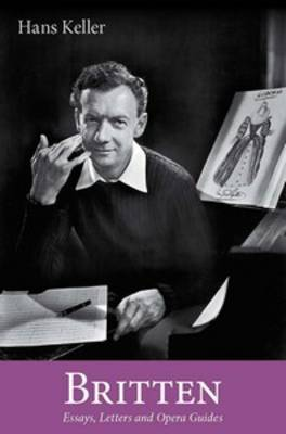 Britten: Essays, Letters and Opera Guides - Hans Keller Archive (Paperback)