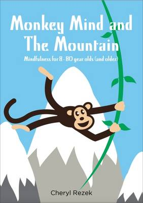 Monkey Mind and the Mountain: Mindfulness for 8 - 80 Year Olds (and Older) (Paperback)