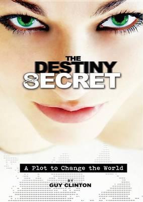 The Destiny Secret: A Plot to Change the World (Paperback)