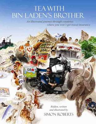 Tea with Bin Laden's Brother: An Illustrated Journey Through Countries Where You Won't Get Travel Insurance (Paperback)