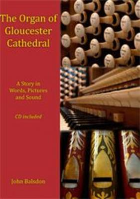 The Organ of Gloucester Cathedral: A Story in Pictures, Words and Sound (Paperback)