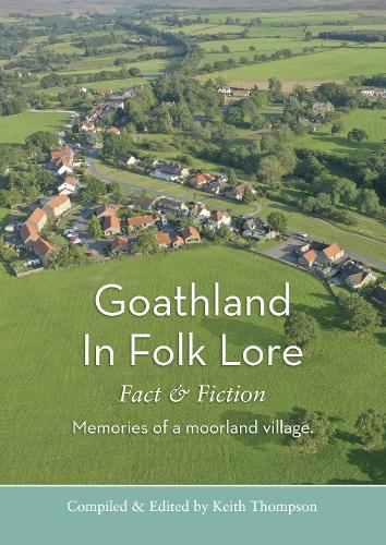Goathland In Folk Lore: Fact & Fiction Memories of a moorland village. (Paperback)