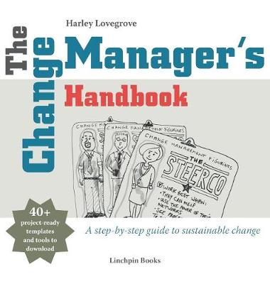 The Change Manager's Handbook: A Step-by-Step Guide to Sustainable Change (Hardback)