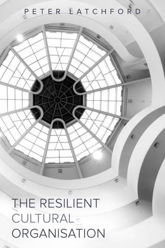 The Resilient Cultural Organisation (Paperback)