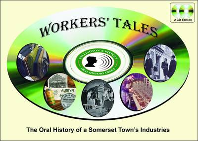 Workers' Tales: The Oral History of a Somerset Town's Industries