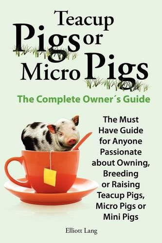 Teacup Pigs and Micro Pigs, The Complete Owner's Guide (Paperback)