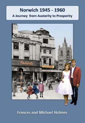 Norwich 1945 to 1960: A Journey from Austerity to Prosperity (Paperback)