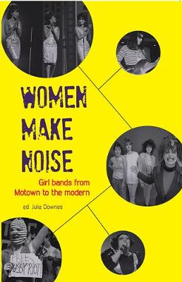 Women Make Noise: Girl Bands from Motown to the Modern (Paperback)