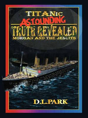 Titanic - Truth Revealed - Morgan and the Jesuits (Paperback)
