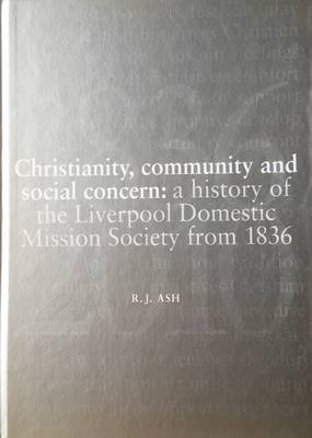 Christianity, Community & Social Concern: A History of the Liverpool Domestic Mission Society from 1836 (Hardback)