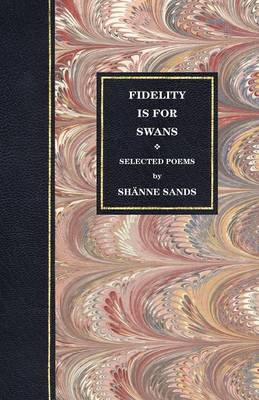 Selected Poems: Fidelity is for Swans Volume 1 (Paperback)