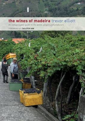 The Wines of Madeira - an Indispensable Guide to the Wines, Grapes and Producers (Paperback)