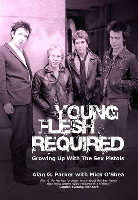 Young Flesh Required: Growing Up With The Sex Pistols (Paperback)