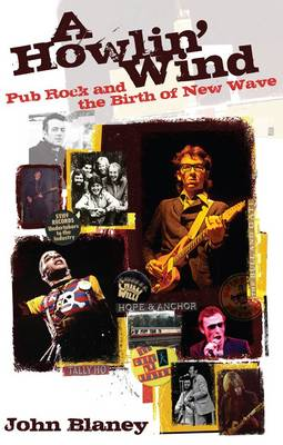 A Howlin' Wind: Pub Rock and the Birth of New Wave (Paperback)