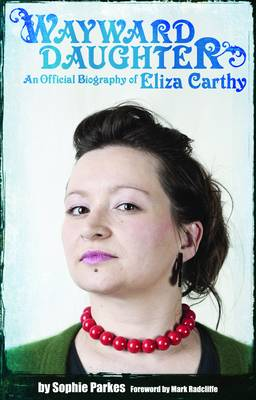 Wayward Daughter: An Official Biography of Eliza Carthy (Paperback)