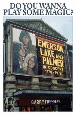 Do You Wanna Play Some Magic?: Emerson, Lake and Palmer: The Live History 1970 - 1979 (Paperback)
