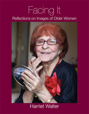 Facing it: Reflections on Images of Older Women (Paperback)