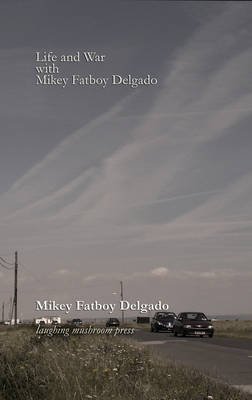 Life and War with Mikey Fatboy Delgado (Paperback)