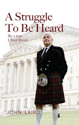 A Struggle to be Heard: By a True Ulster Liberal (Paperback)