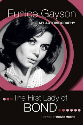 First Lady of Bond: the Autobiography of Eunice Gayson (Hardback)