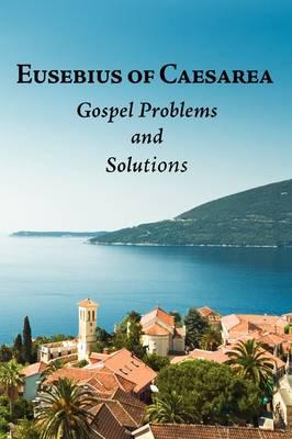 Eusebius of Caesarea: Gospel Problems and Solutions: Quaestiones Ad Stephanum Et Marinum (Paperback)