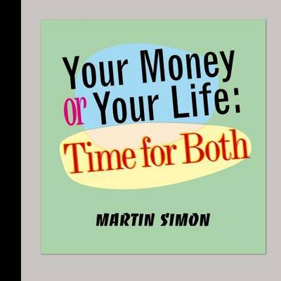 Your Money or Your Life: Time for Both (Hardback)