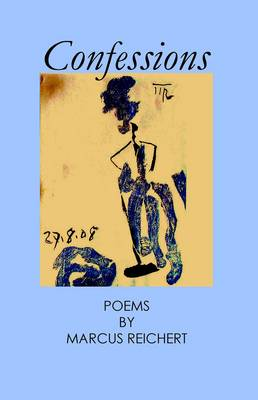 Confessions: Poems by Marcus Reichert (Paperback)