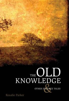 The Old Knowledge and Other Strange Tales (Hardback)