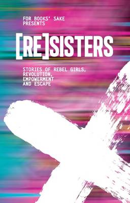 [Re]Sisters: Stories of Rebel Girls, Revolution, Empowerment and Escape (Paperback)