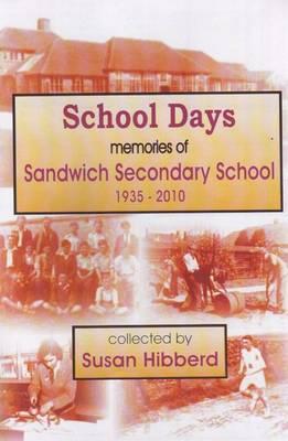 School Days: Memories of Sandwich Secondary School 1935-2010 (Paperback)