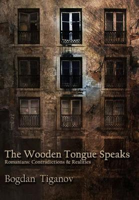 The Wooden Tongue Speaks: Romanians: Contradictions & Realities (Paperback)