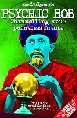 The Daily Mash's Psychic Bob: Channelling Your Pointless Future (Paperback)