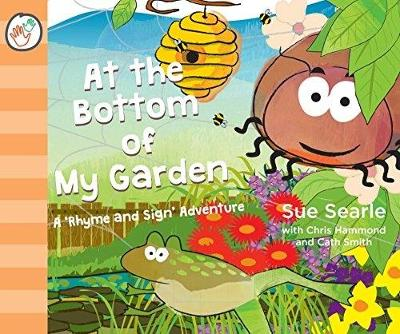 At the Bottom of My Garden. A 'Rhyme and Sign' Adventure with British Sign Language (BSL, Baby Signing) - Rhyme and Sign Adventures 2 (Paperback)