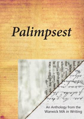 Palimpsest: An Anthology from the Warwick MA in Writing (Paperback)
