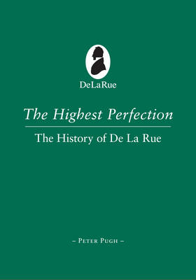The Highest Perfection: A History of De La Rue (Hardback)